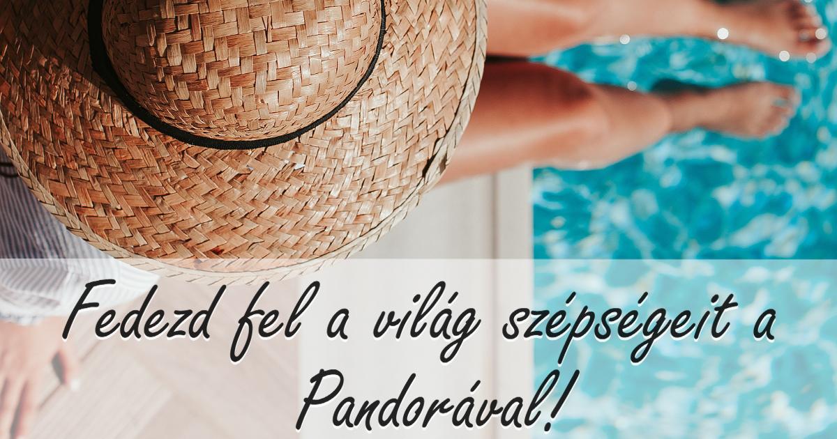 Fedezd fel a világ szépségeit a Pandorával!