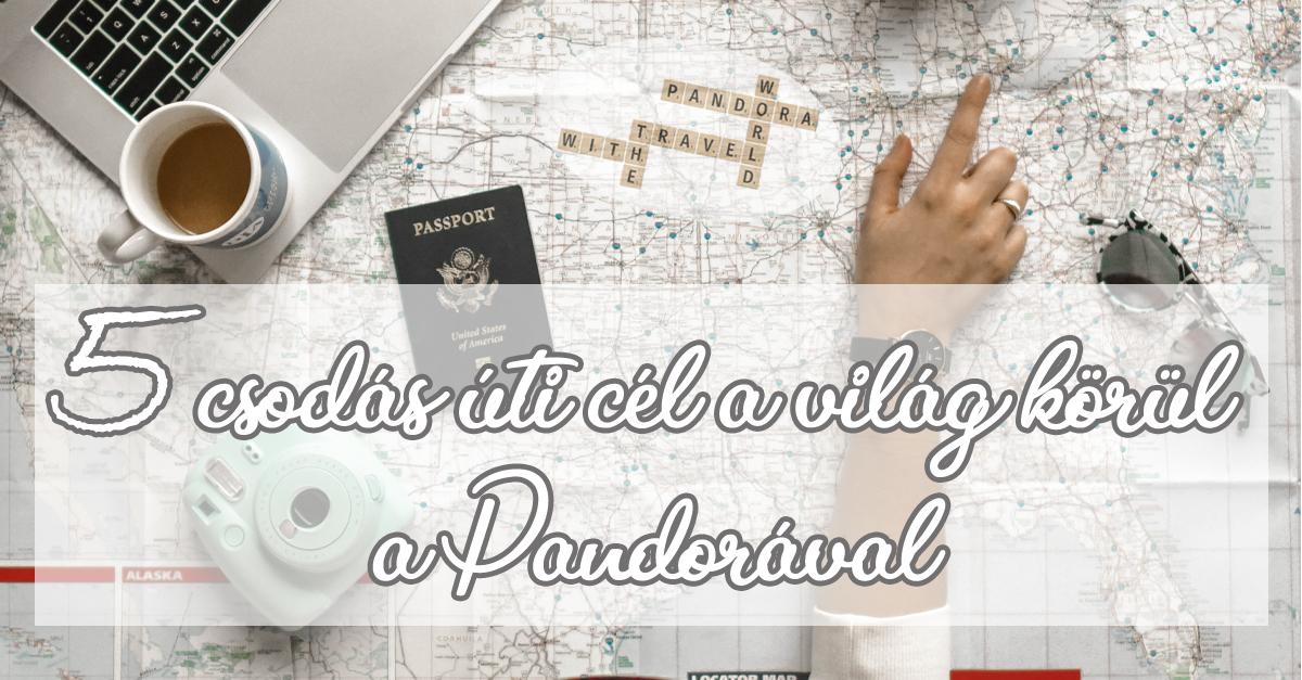 5 csodás úti cél a világ körül a Pandorával