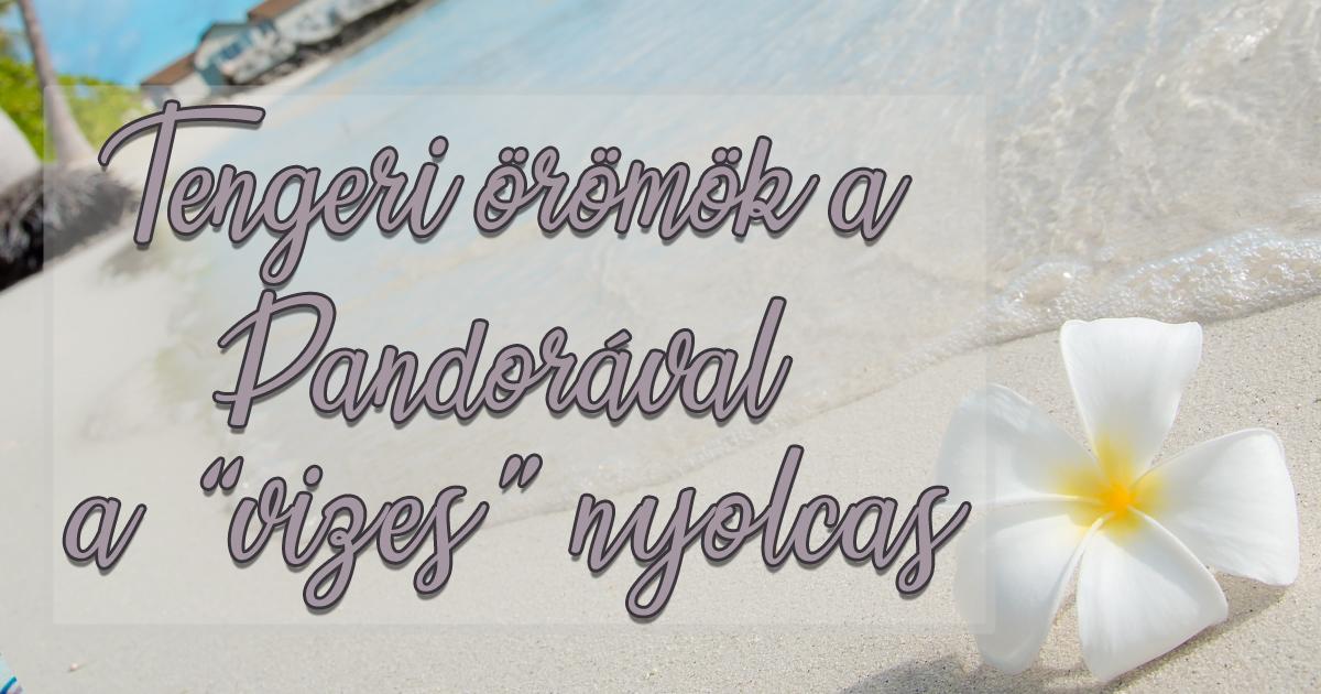 """Tengeri örömök a Pandorával: a """"vizes"""" nyolcas"""