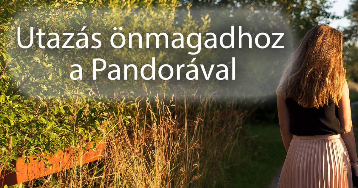 Utazás önmagadhoz a Pandorával